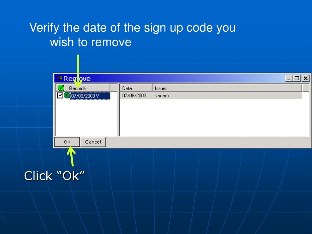 Verify the date of the sign up code you wish to remove