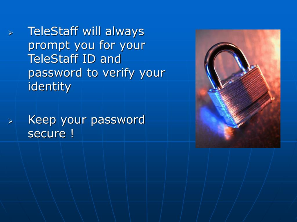 TeleStaff will always prompt you for your TeleStaff ID and password to verify your identity