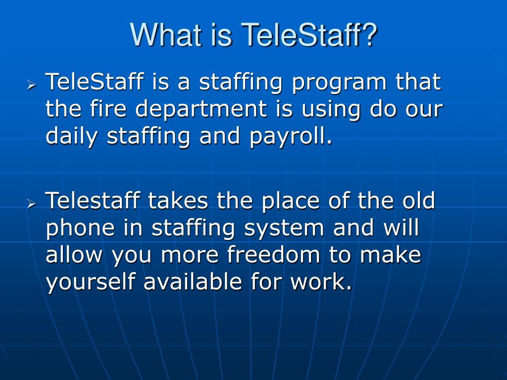 What is TeleStaff?