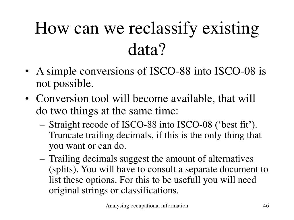 How can we reclassify existing data?