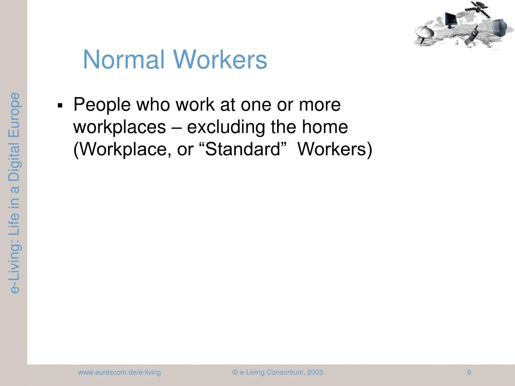 """People who work at one or more workplaces – excluding the home (Workplace, or """"Standard""""  Workers)"""