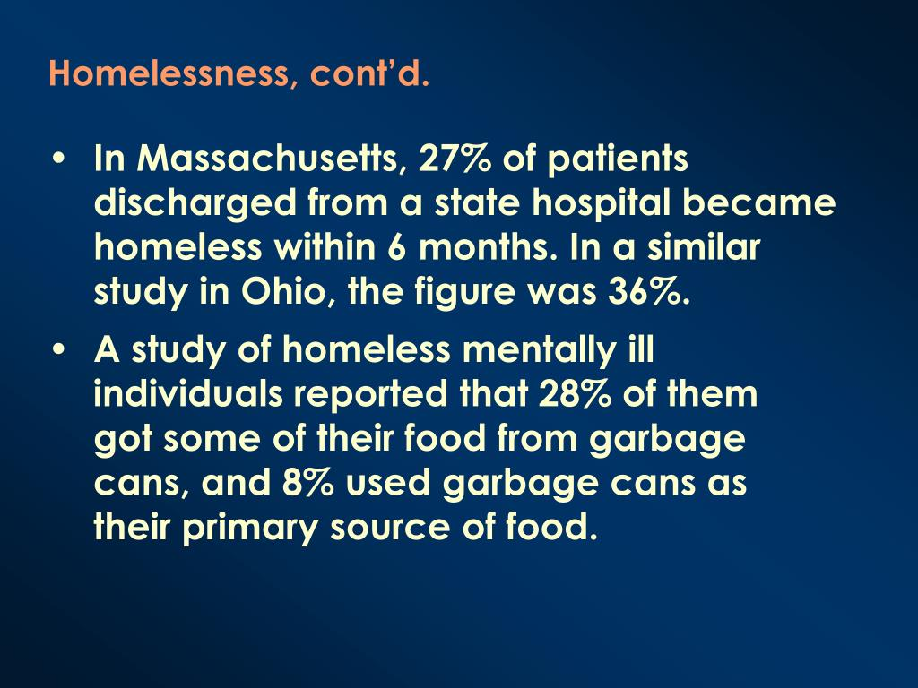 In Massachusetts, 27% of patients discharged from a state hospital became homeless within 6 months. In a similar study in Ohio, the figure was 36%.