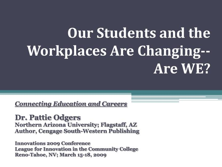 Our students and the workplaces are changing are we