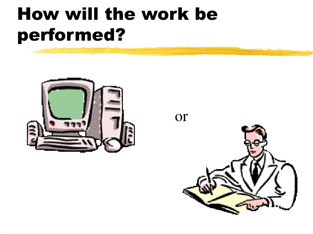 How will the work be performed?