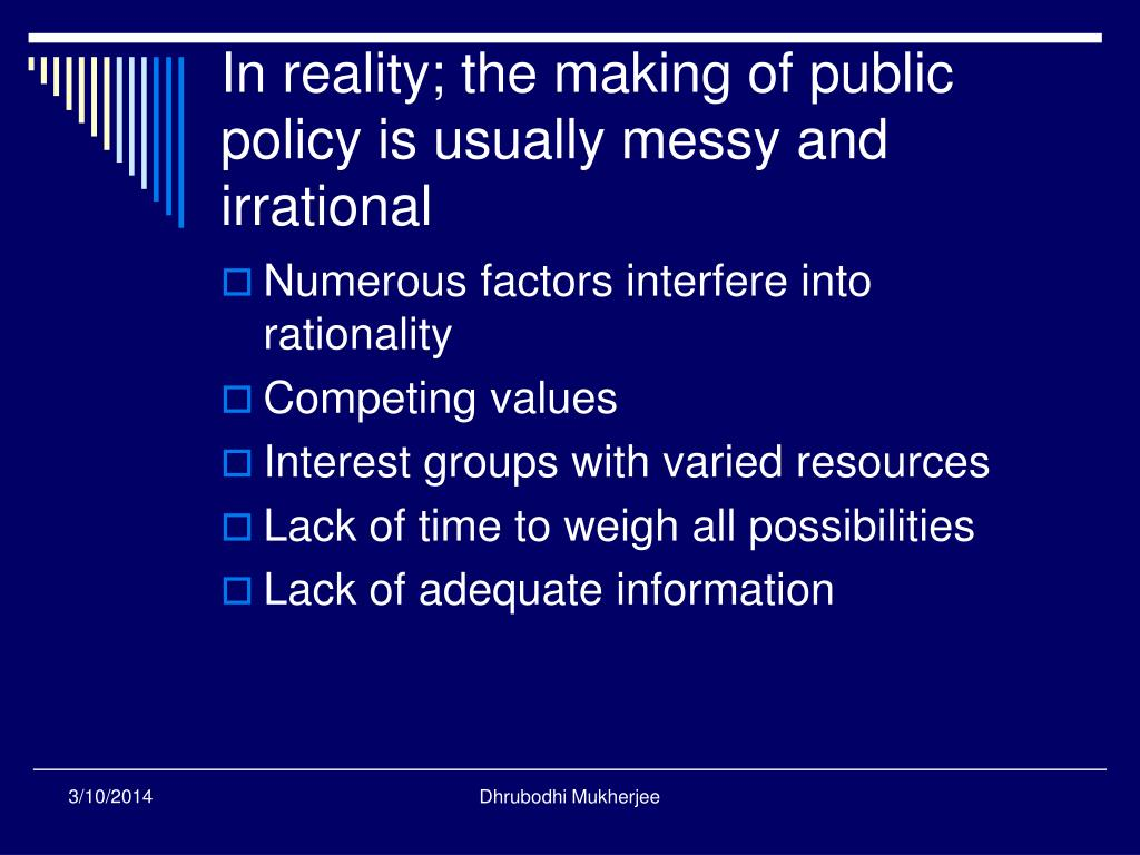 In reality; the making of public policy is usually messy and irrational