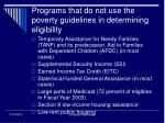 programs that do not use the poverty guidelines in determining eligibility