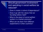 should government involvement and spending in social welfare be reduced16