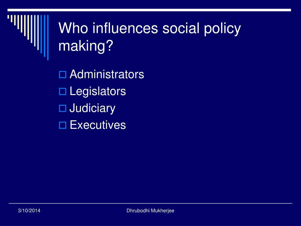 Who influences social policy making?