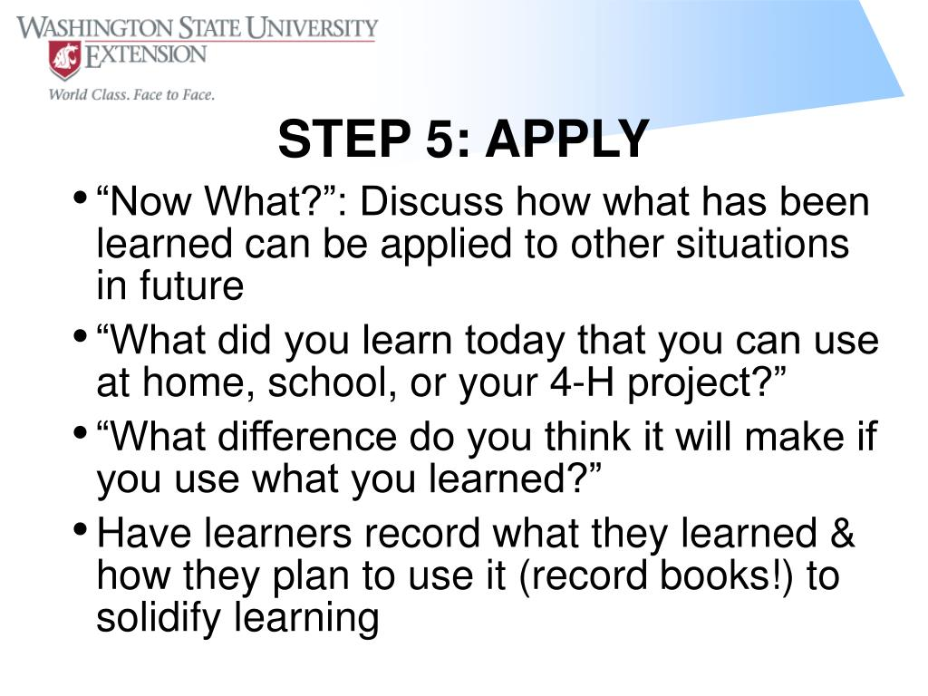 """Now What?"": Discuss how what has been learned can be applied to other situations in future"