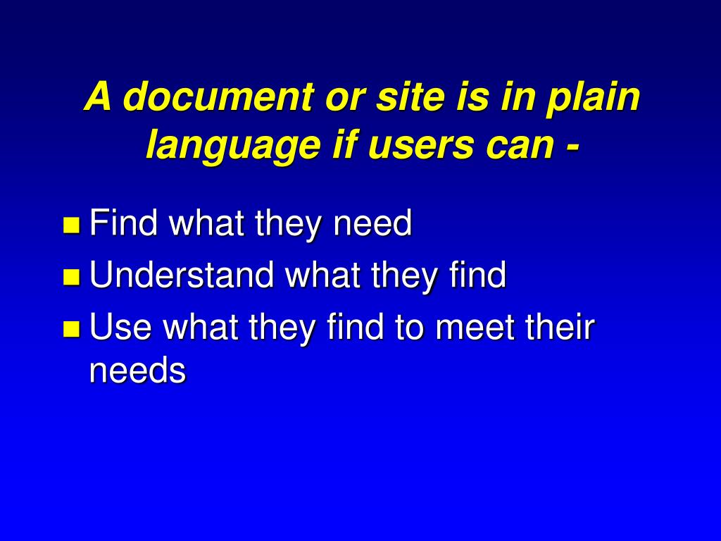 A document or site is in plain language if users can -