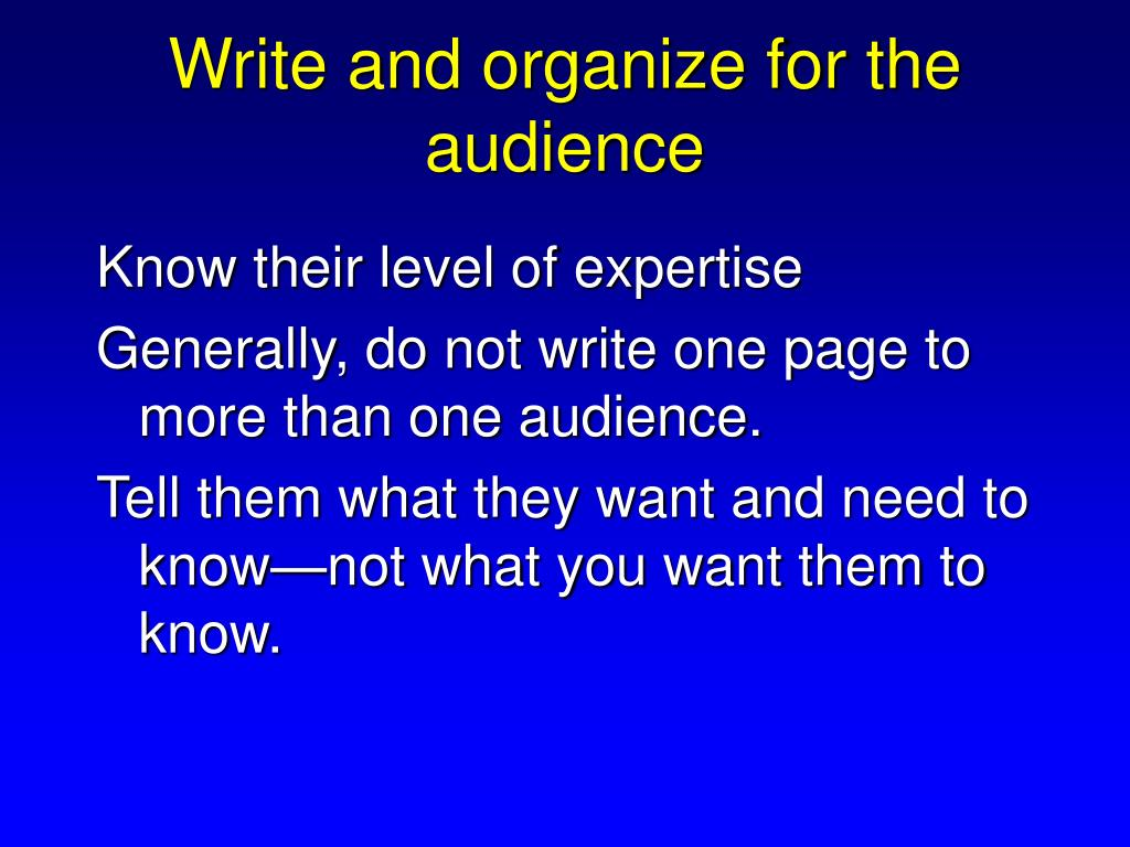 Write and organize for the  audience