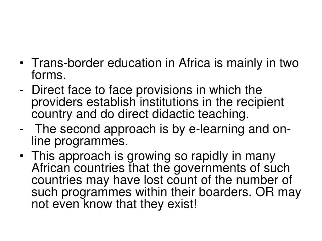 Trans-border education in Africa is mainly in two forms.