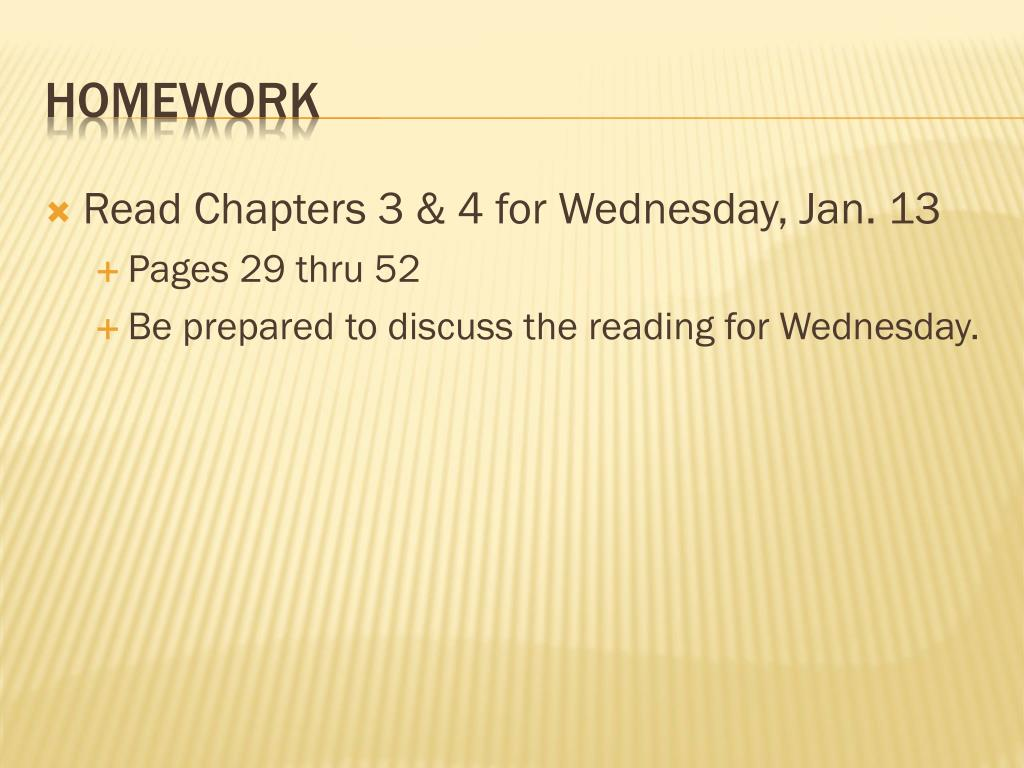 Read Chapters 3 & 4 for Wednesday, Jan. 13