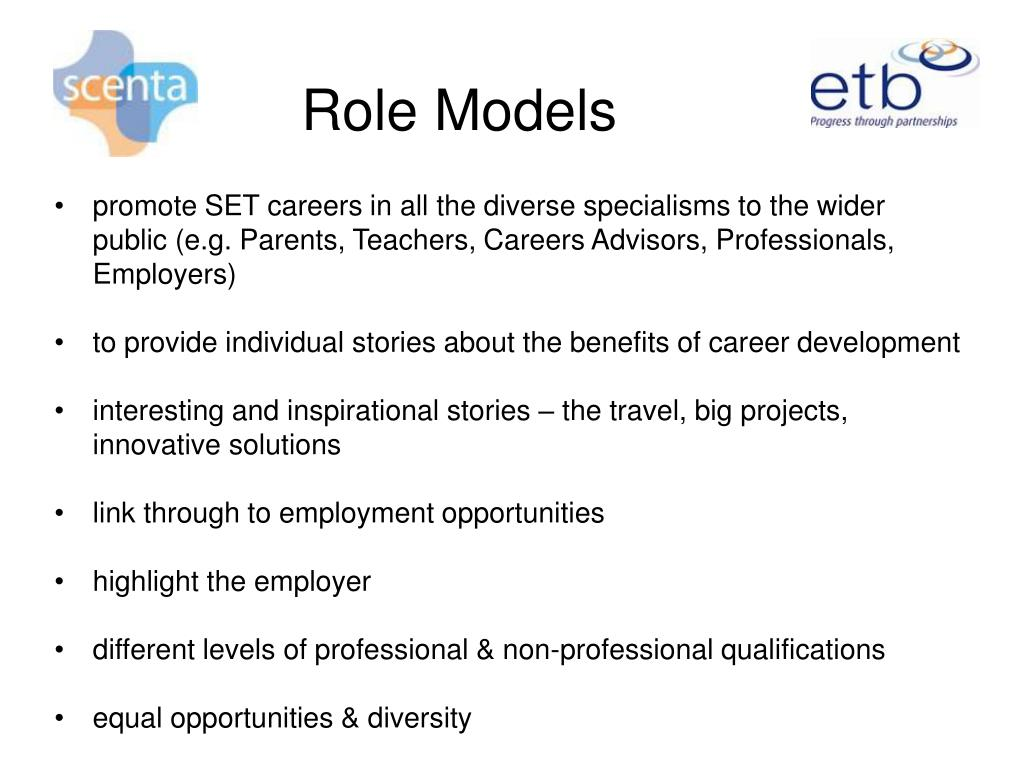promote SET careers in all the diverse specialisms to the wider public (e.g. Parents, Teachers, Careers Advisors, Professionals, Employers)
