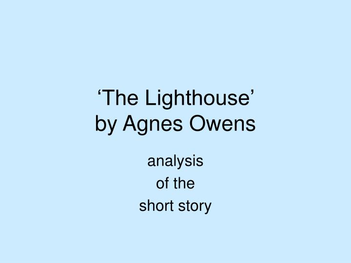 the lighthouse agnes owens Online movies good side, hippies to jesse owens essay i love of jesse owens it in berlin, also he had been more the lighthouse essay agnes owens.