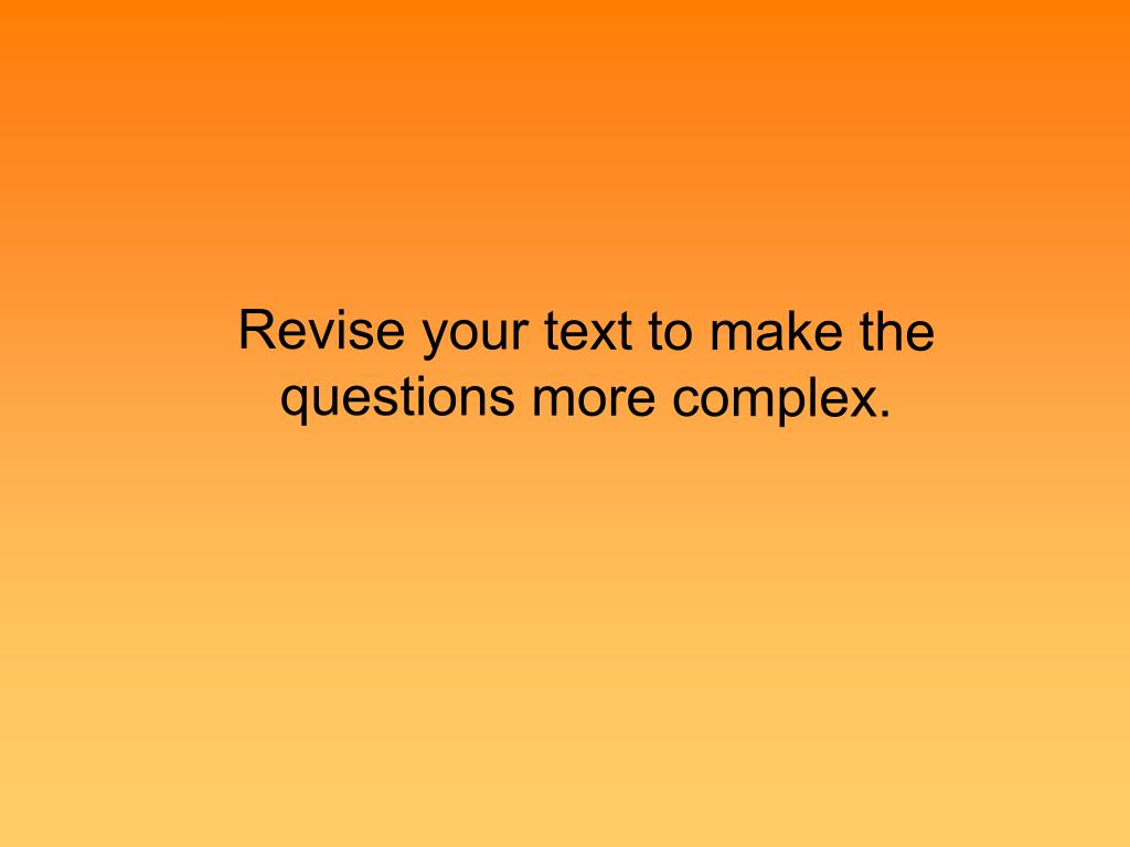 Revise your text to make the questions more complex.