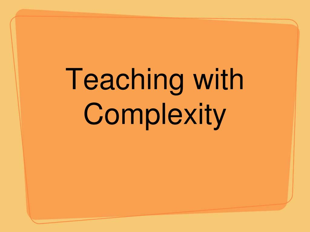 Teaching with Complexity