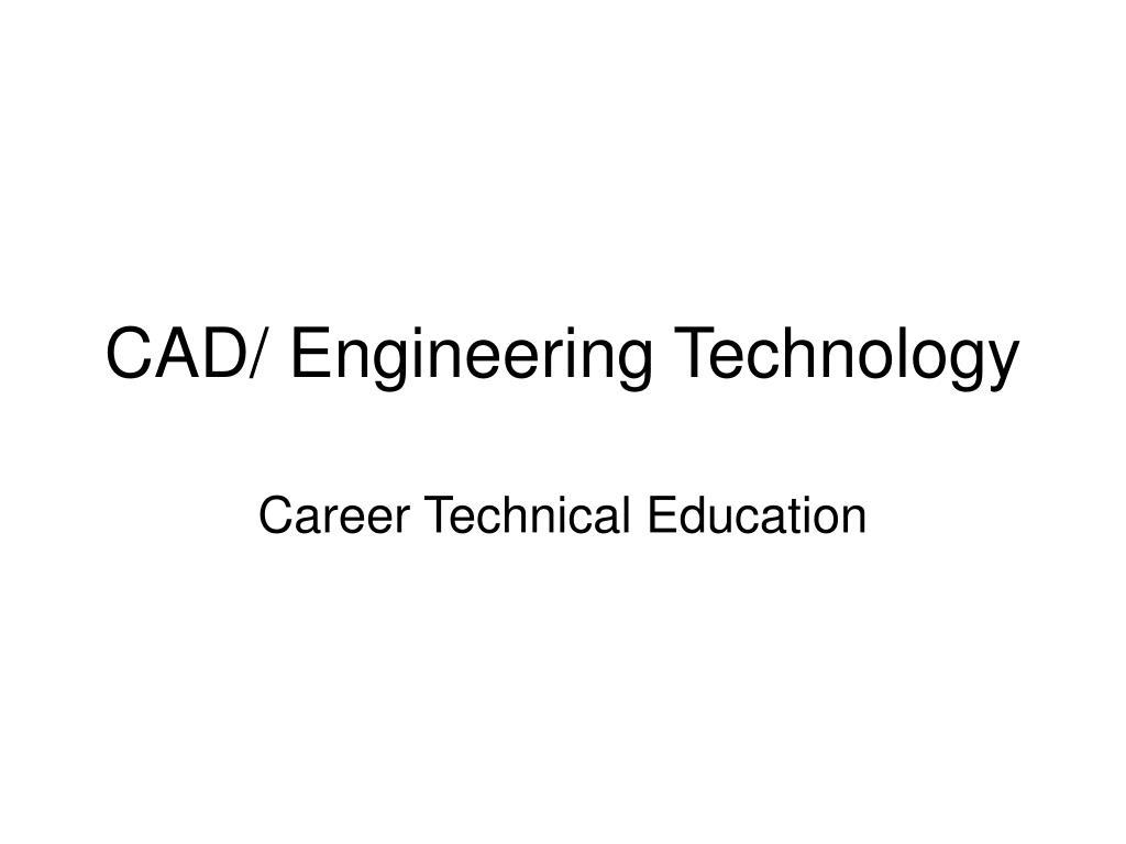 CAD/ Engineering Technology