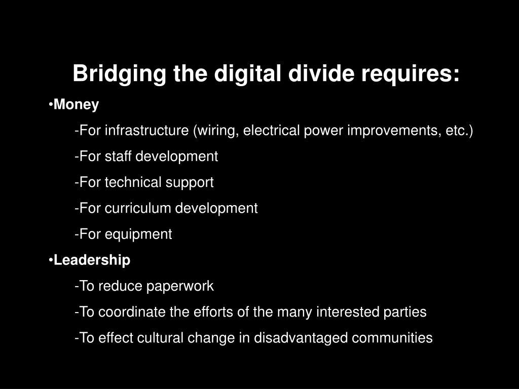 Bridging the digital divide requires: