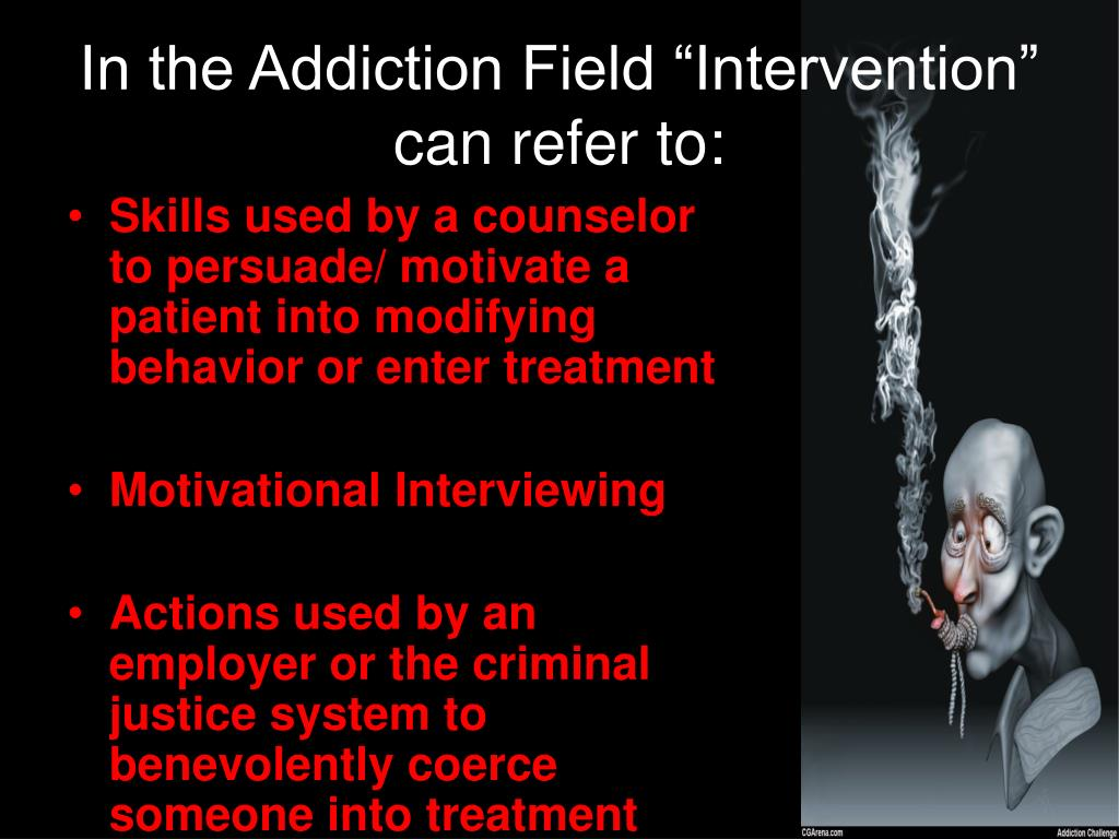 "In the Addiction Field ""Intervention"" can refer to:"