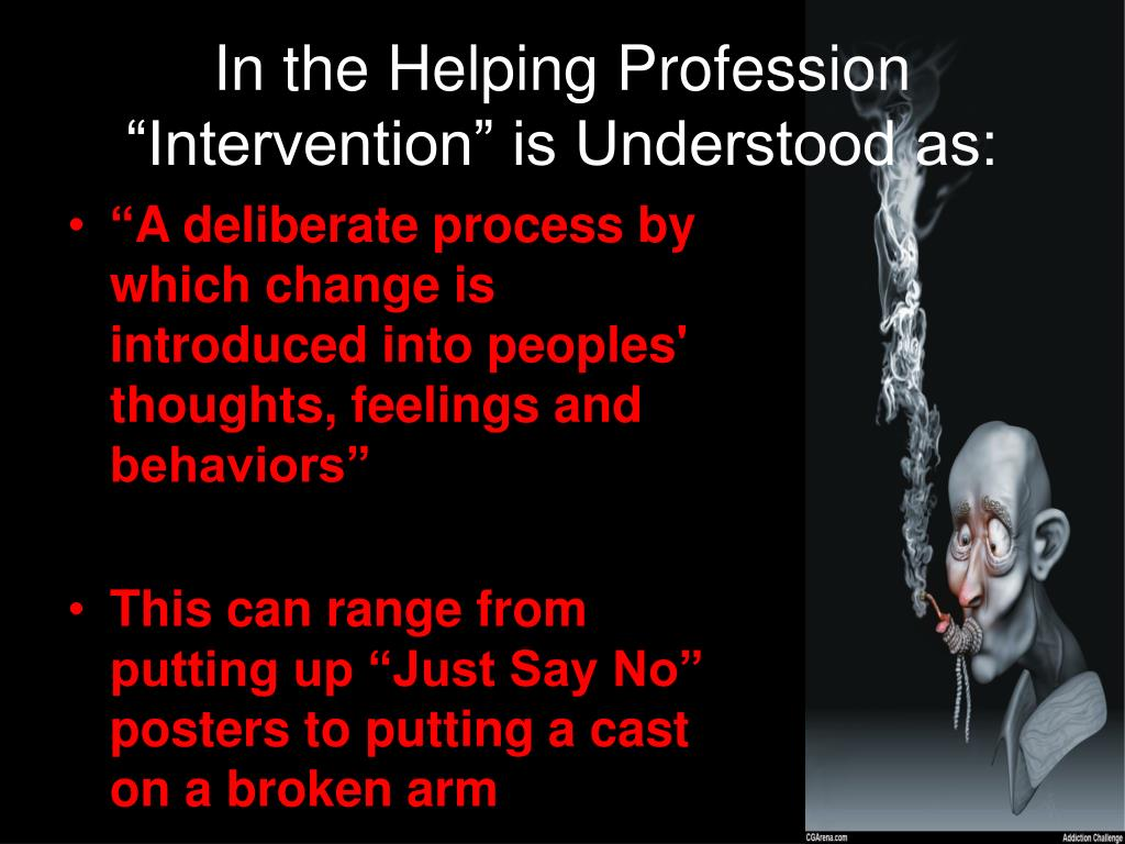 "In the Helping Profession ""Intervention"" is Understood as:"