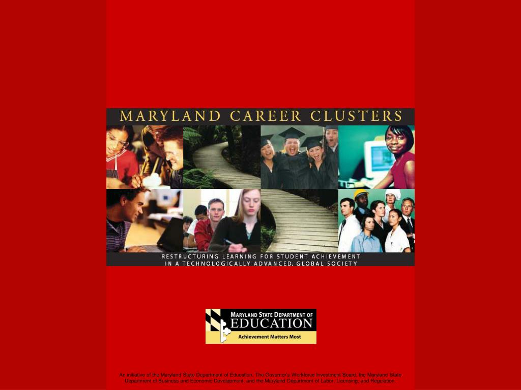 An initiative of the Maryland State Department of Education, The Governor's Workforce Investment Board, the Maryland State Department of Business and Economic Development, and the Maryland Department of Labor, Licensing, and Regulation.
