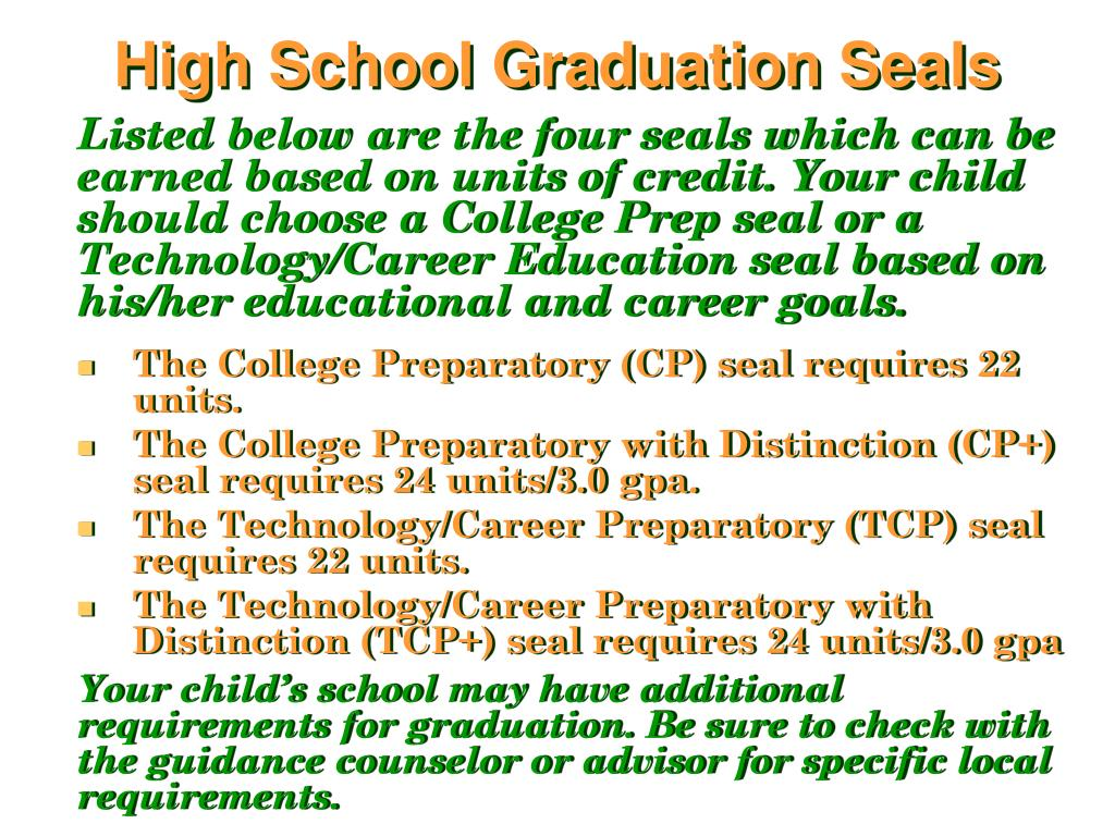 Listed below are the four seals which can be earned based on units of credit. Your child should choose a College Prep seal or a Technology/Career Education seal based on his/her educational and career goals.