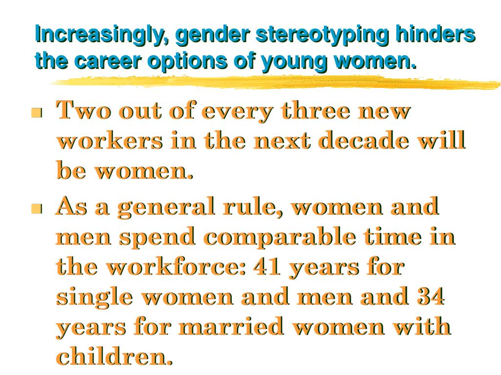 Increasingly, gender stereotyping hinders the career options of young women.