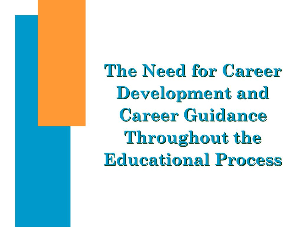 The Need for Career Development and Career Guidance Throughout the Educational Process