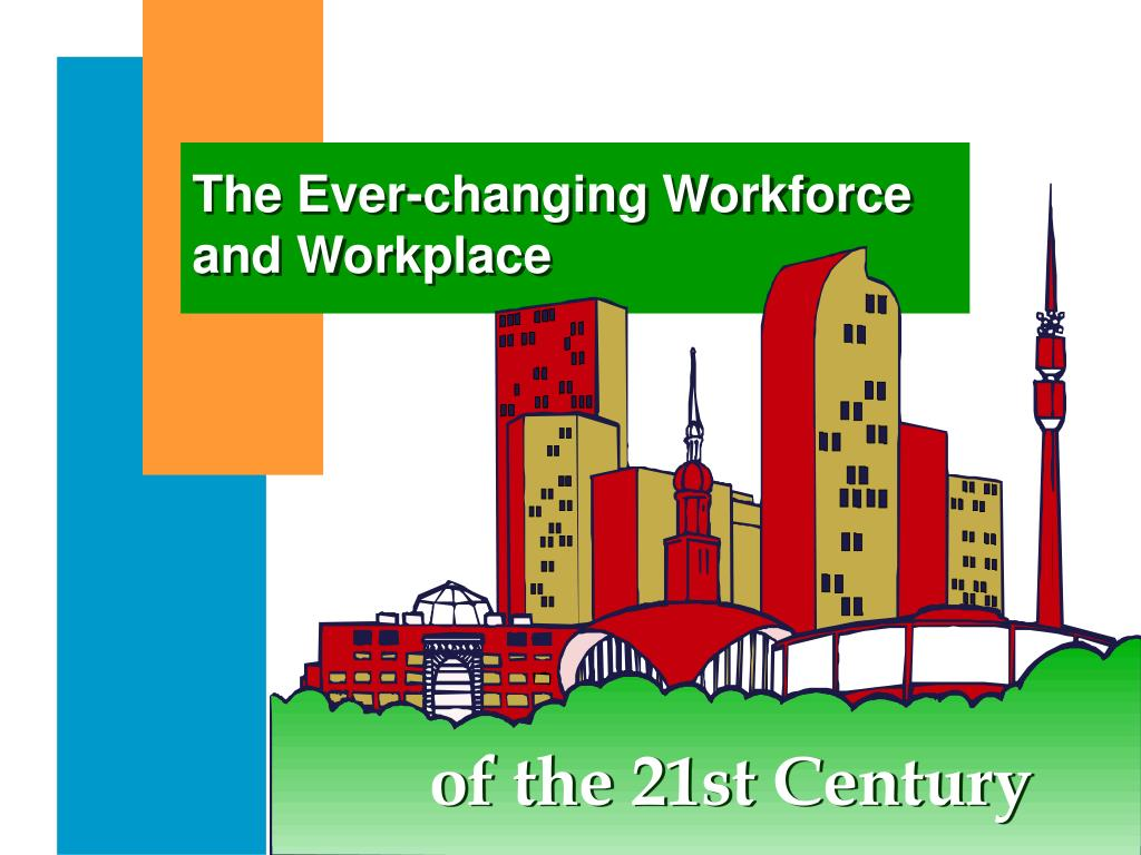 The Ever-changing Workforce and Workplace