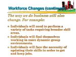 workforce changes continued7