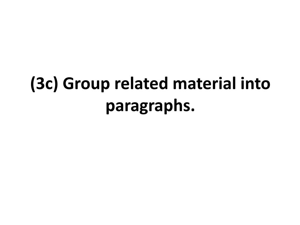 (3c) Group related material into paragraphs.