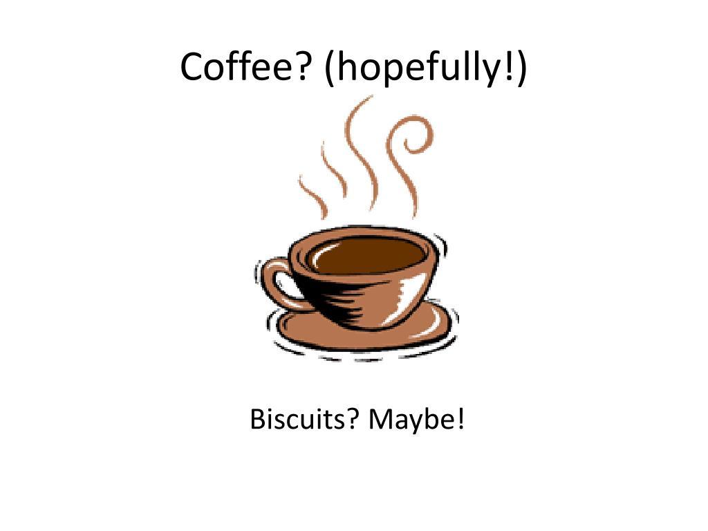 Coffee? (hopefully!)