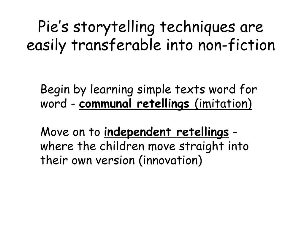 Pie's storytelling techniques are easily transferable into non-fiction