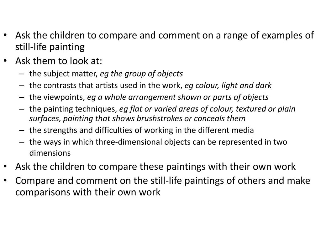 Ask the children to compare and comment on a range of examples of still-life painting