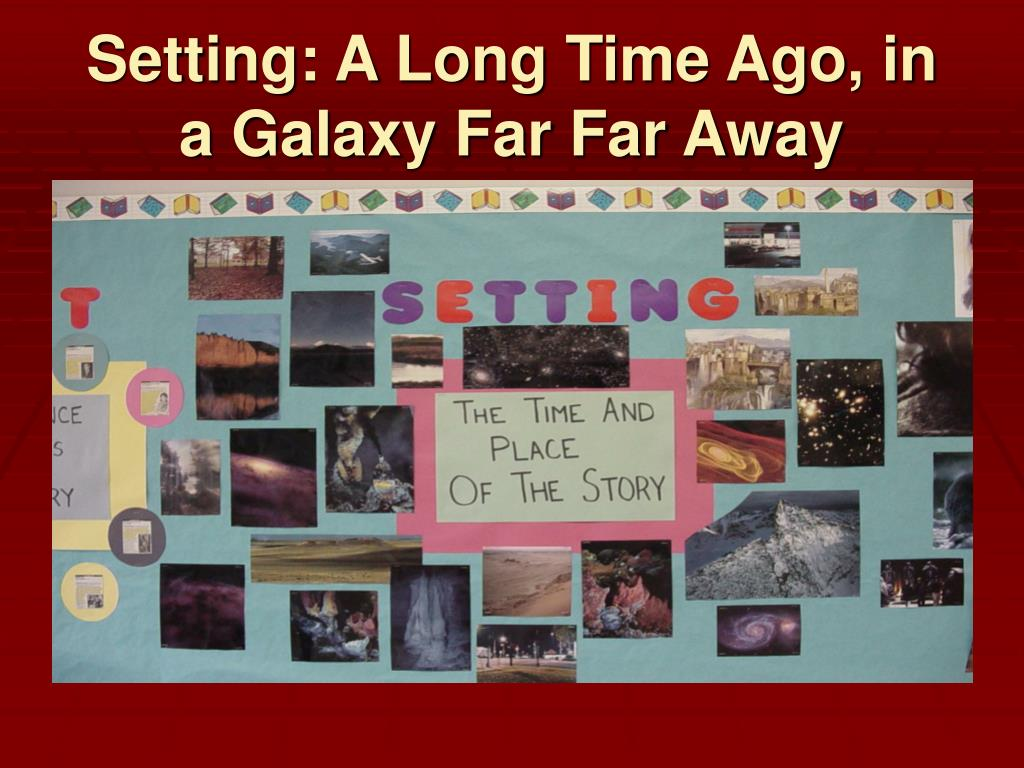 Setting: A Long Time Ago, in a Galaxy Far Far Away