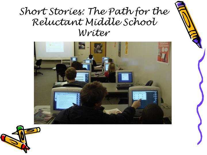 Short stories the path for the reluctant middle school writer l.jpg