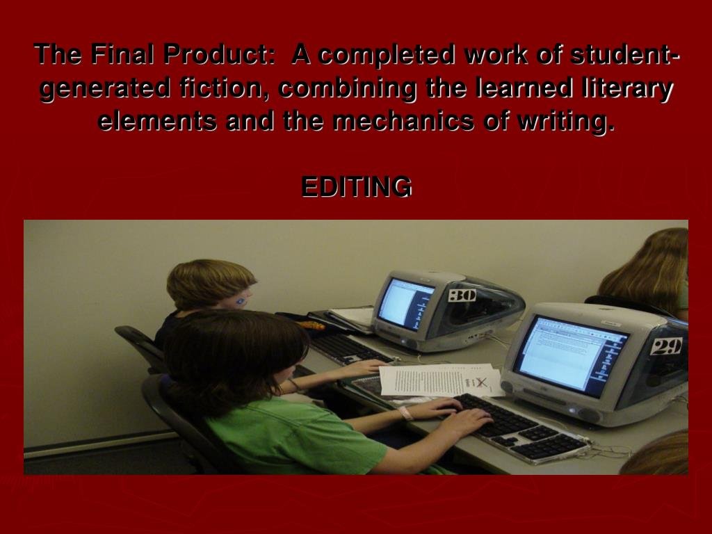 The Final Product:  A completed work of student-generated fiction, combining the learned literary elements and the mechanics of writing.
