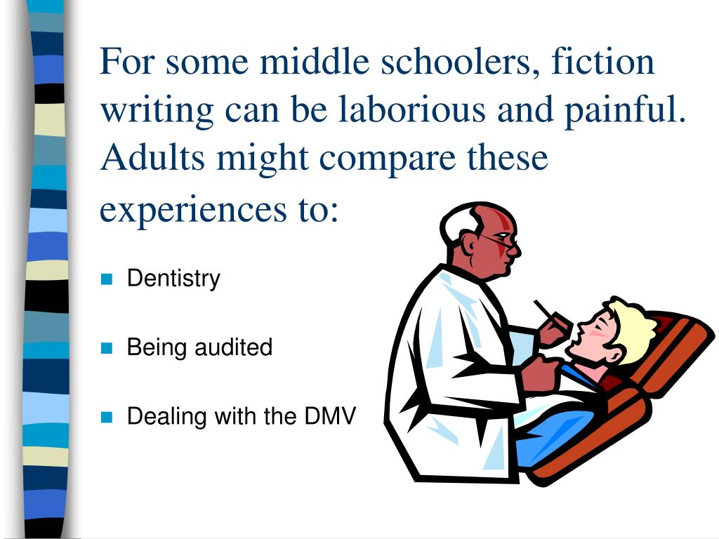 For some middle schoolers, fiction writing can be laborious and painful.  Adults might compare these experiences to: