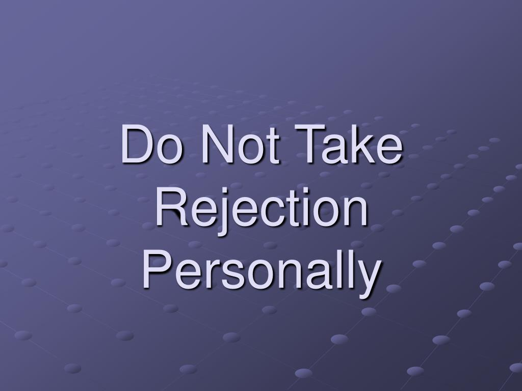 Do Not Take Rejection Personally
