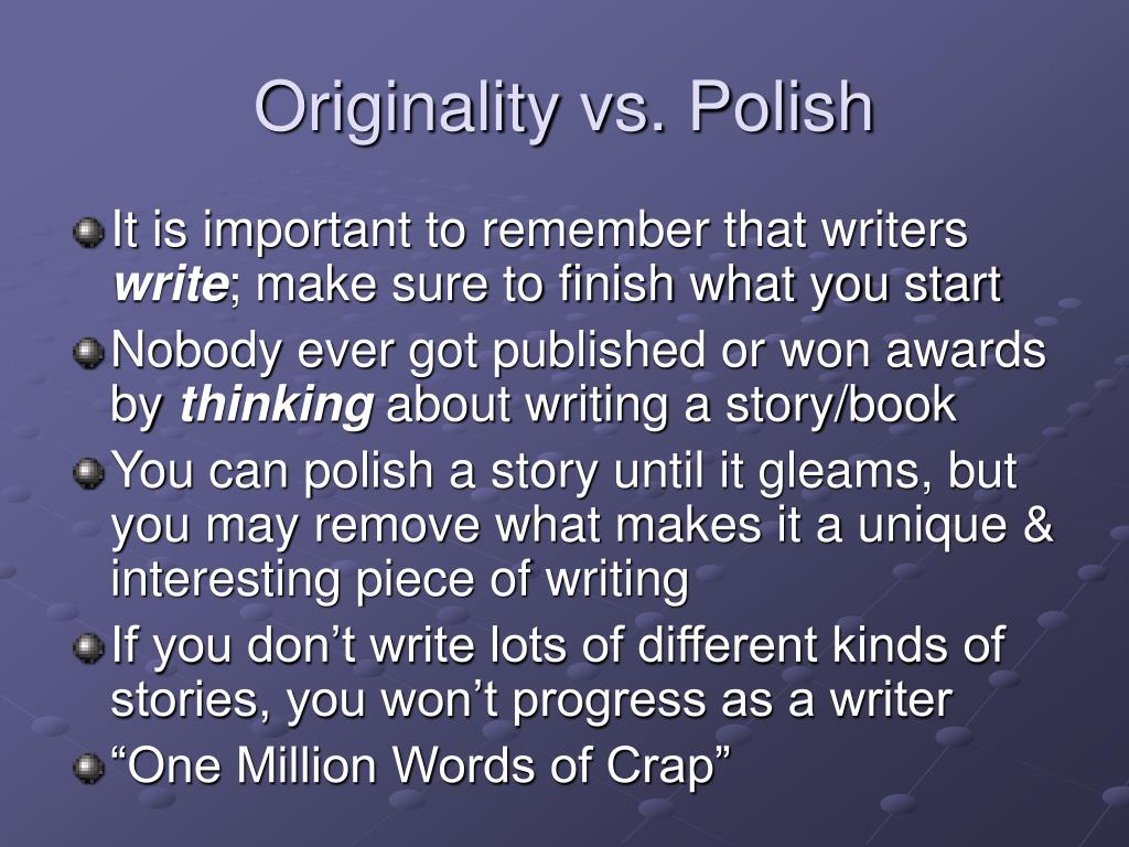 Originality vs. Polish