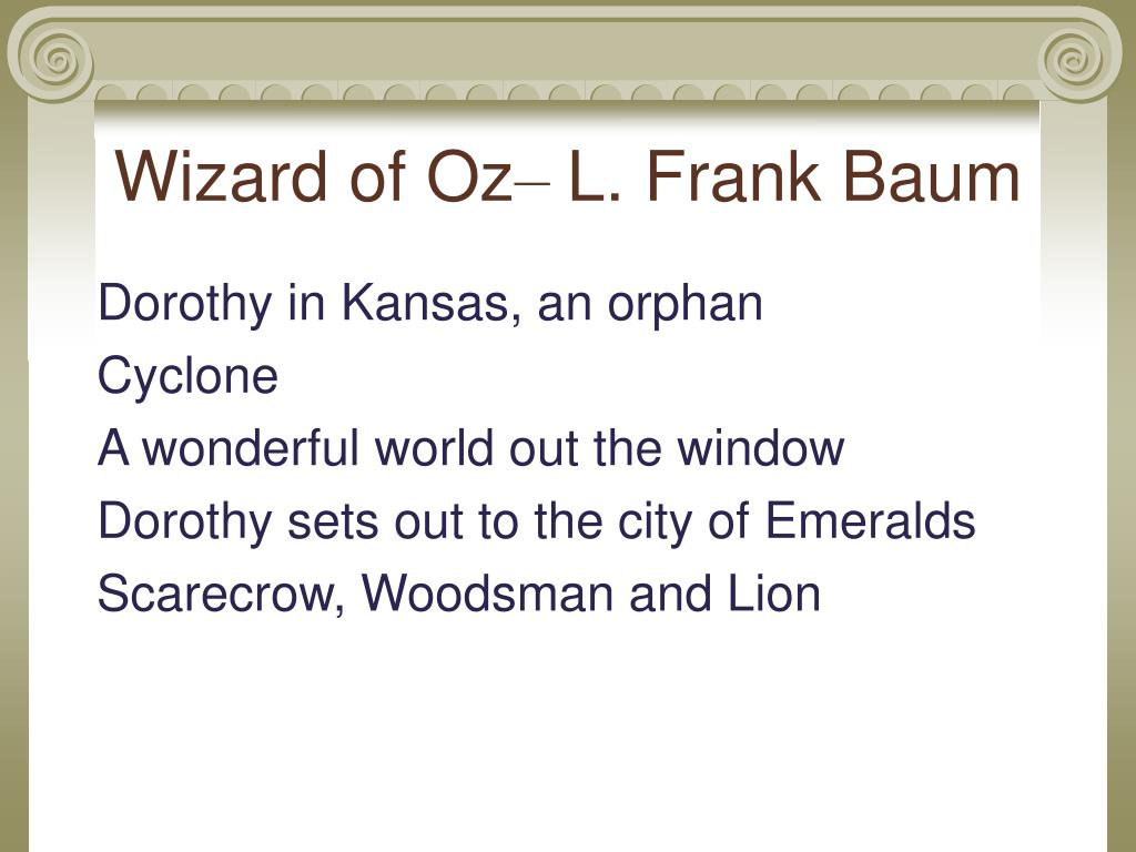 an analysis of the characters in wizard of oz by lyman frank baum Lyman frank baum had not written this novel just to reflect on society but he had also written the novel to be a part of the populist movement and supportive of the democrats and laboring classes there was a big character connection to these kinds of reflections in the wizard of oz.