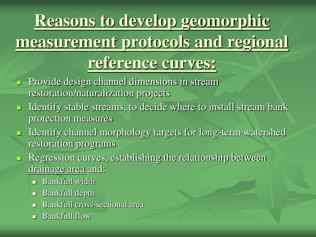 Reasons to develop geomorphic measurement protocols and regional reference curves: