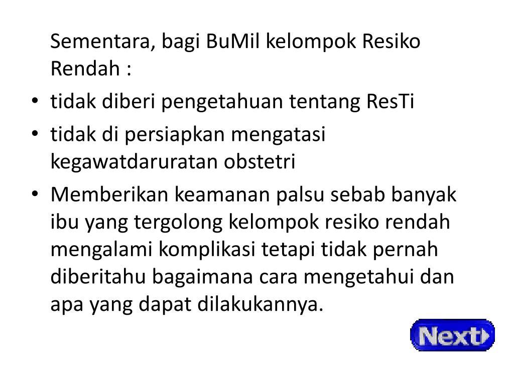 Sementara, bagi BuMil kelompok Resiko Rendah :