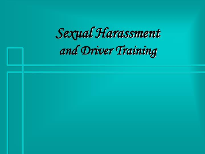 Sexual harassment and driver training l.jpg