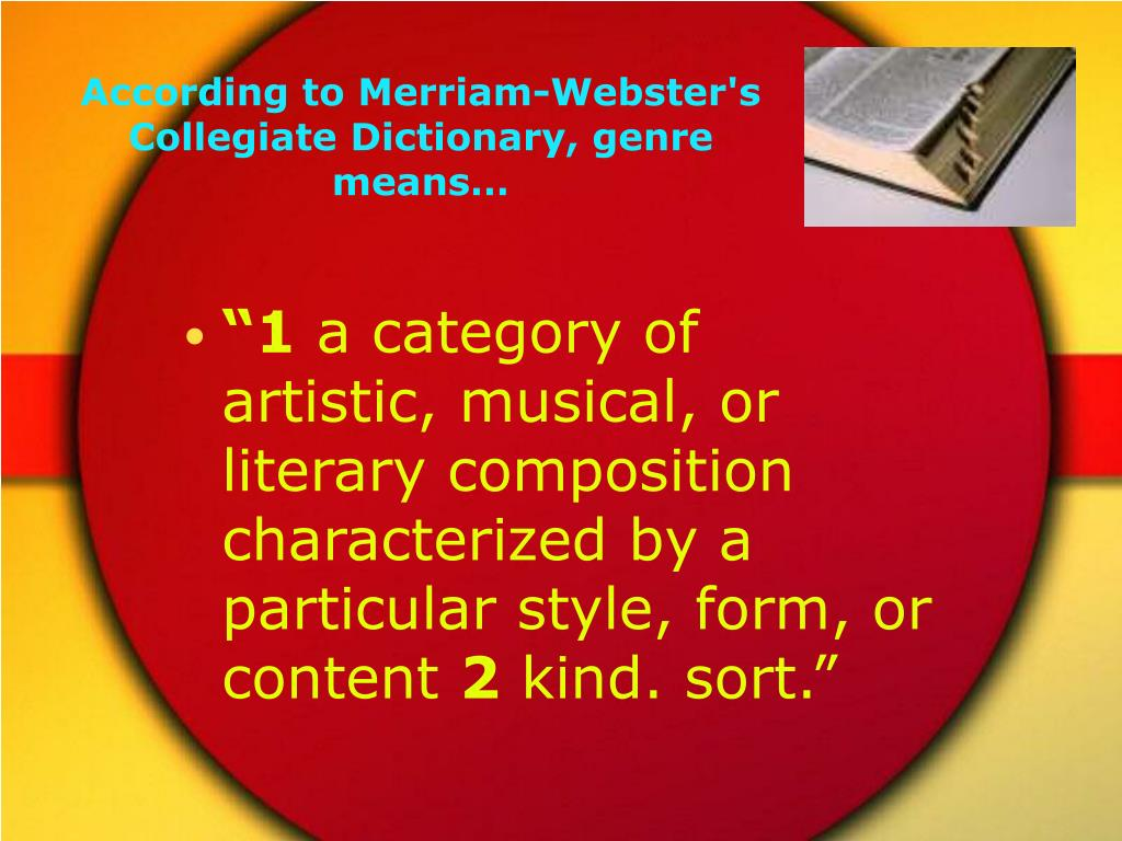 According to Merriam-Webster's Collegiate Dictionary, genre means…