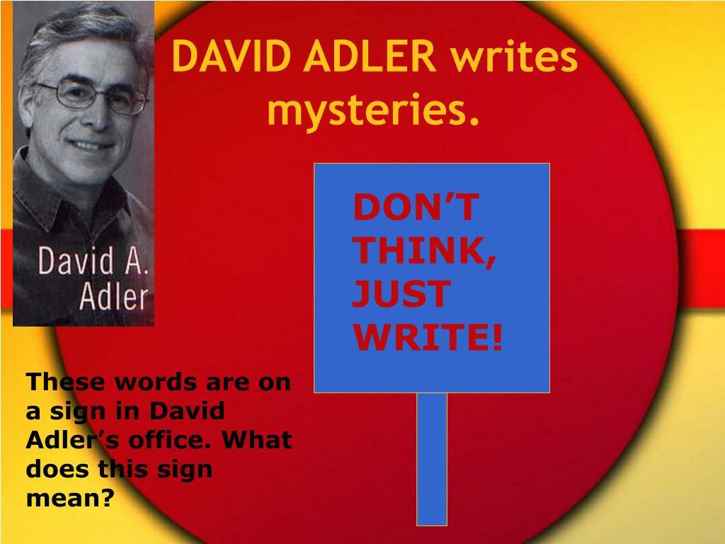 DAVID ADLER writes mysteries.