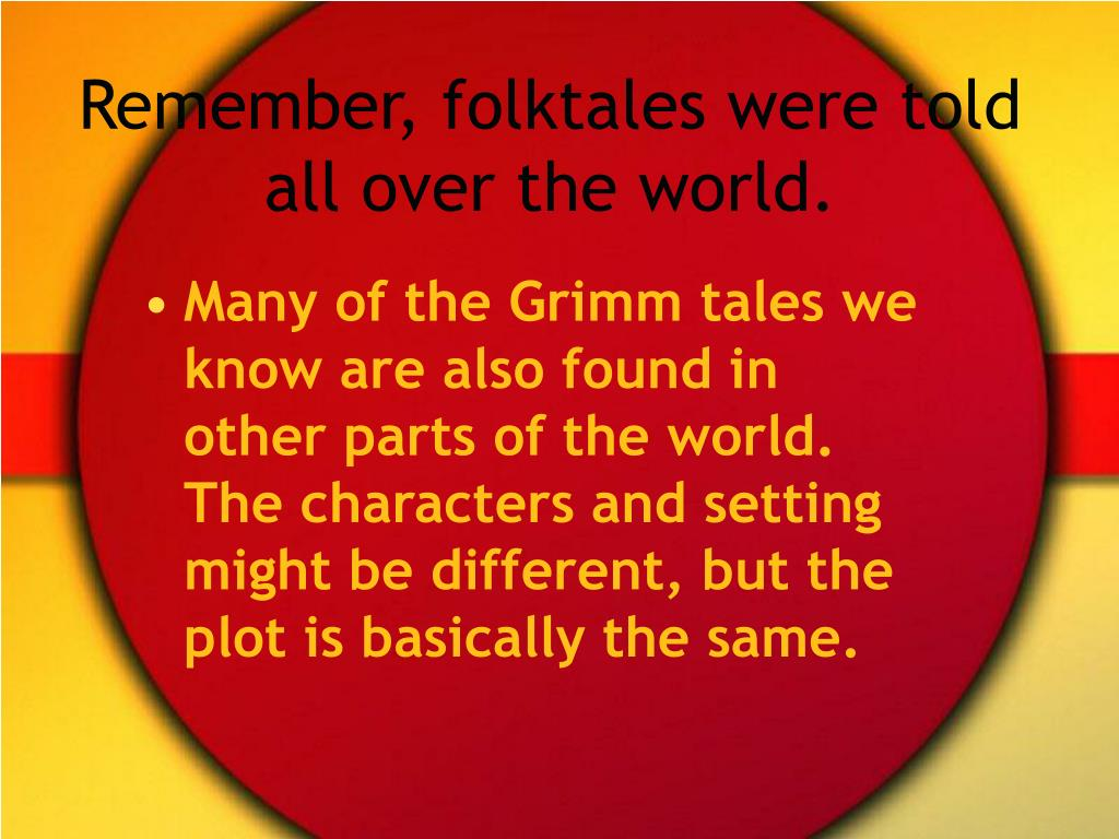 Remember, folktales were told all over the world.
