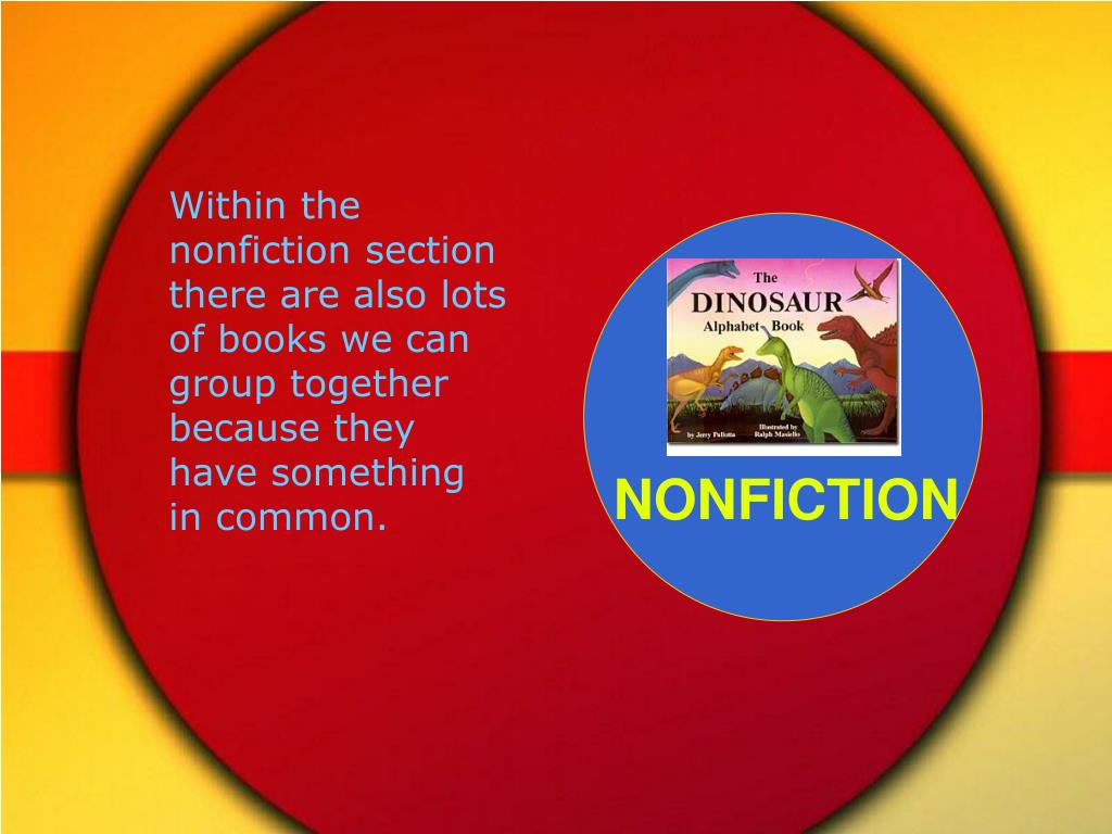 Within the nonfiction section there are also lots of books we can group together because they have something in common.