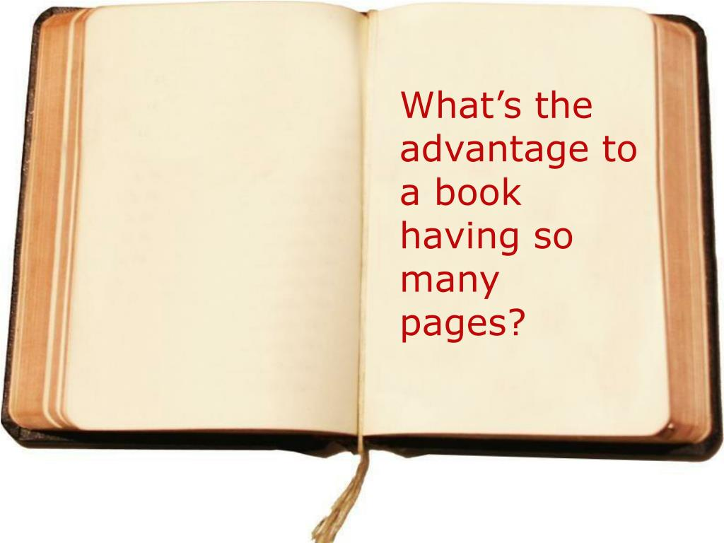 What's the advantage to a book having so many pages?